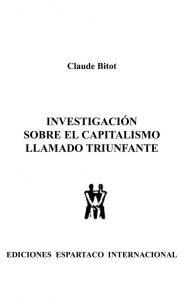 Investigacion sobre el capitalismo llamado triunfante - Claude Bitot